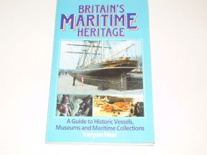 Britain's Maritime Heritage A Guide to Historic Vessels Museums and Maritime Collections (Heal 1988)